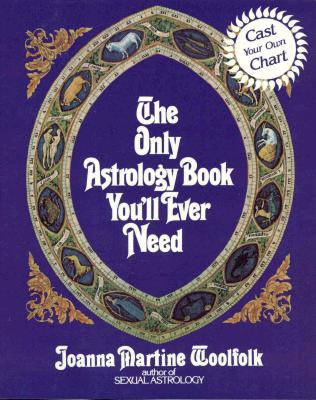 The Only Astrology Book You'll Ever Need, Joanna Martine Woolfolk