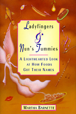 Ladyfingers & Nun's Tummies: A Lighthearted Look at How Foods Got Their Names, Martha Barnette