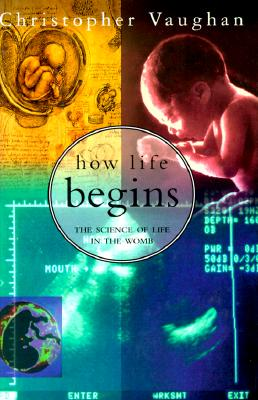 How Life Begins:: The Science of Life in the Womb, Vaughan, Christopher