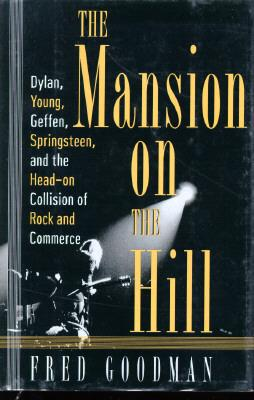 Image for The Mansion on the Hill: Dylan, Young, Geffen, and Springsteen and the Head-on Collision of Rock and Comm Erce