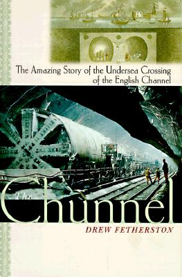 Image for The Chunnel: The Amazing Story of the Undersea Crossing of the English Channel
