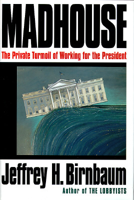 Image for Madhouse:: The Private Turmoil of Working for the President