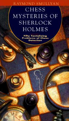 Image for Chess Mysteries of Sherlock Holmes: Fifty Tantalizing Problems of Chess Detectio