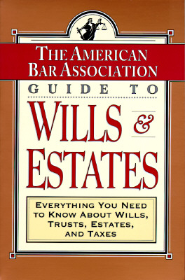 Image for ABA Guide to Wills and Estates: Everything You Need to Know About Wills, Trusts, Estates, and Taxes (The American Bar Assoc)
