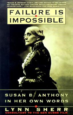 Image for Failure Is Impossible: Susan B. Anthony in Her Own Words