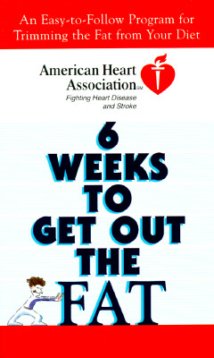 Image for American Heart Association 6 Weeks to Get Out the Fat: An Easy-to-Follow Program for Trimming the Fat from Your Diet