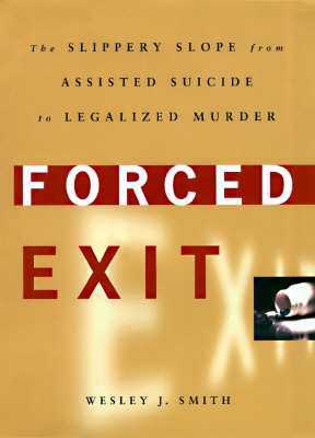 Image for Forced Exit: The Slippery Slope from Assisted Suicide to Legalized Murder