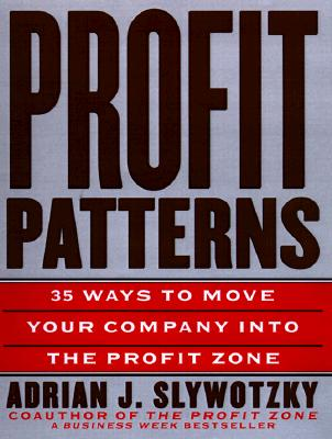 Image for Profit Patterns: 30 Ways to Anticipate and Profit from Strategic Forces Reshaping Your Business