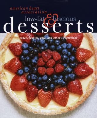 Image for American Heart Association Low-Fat & Luscious Desserts: Cakes, Cookies, Pies, and Other Temptations [Hardcover] American Heart Association