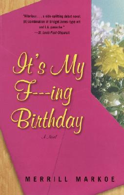 It's My F---ing Birthday: A Novel, Markoe, Merrill