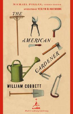 The American Gardener: A Treatise on the Situation, Soil, and Laying Out of Gardens, on the Making and Managing of Hot-Beds and Green-Houses; And on the Propagation and, Cobbett, William