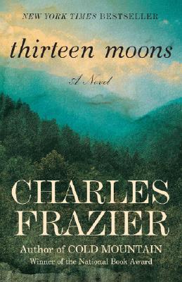 """Thirteen Moons: A Novel, """"Frazier, Charles"""""""
