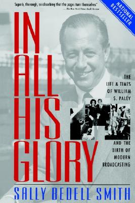 Image for In All His Glory: The Life of William S. Paley : The Legendary Tycoon and His Brilliant Circle