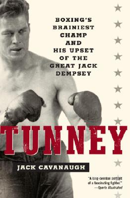 Tunney: Boxing's Brainiest Champ And His Upset Of, Cavanaugh, Jack
