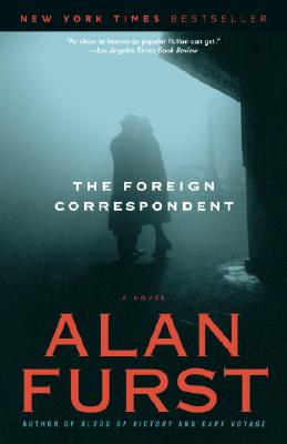 The Foreign Correspondent  A Novel, Furst, Alan