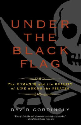 Under the Black Flag: The Romance and the Reality of Life Among the Pirates, Cordingly, David