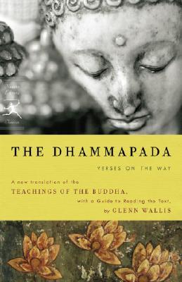 The Dhammapada: Verses on the Way (Modern Library Classics), Buddha, Glenn Wallis