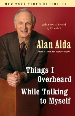THINGS I OVERHEARD WHILE TALKING TO MYSE, ALAN ALDA