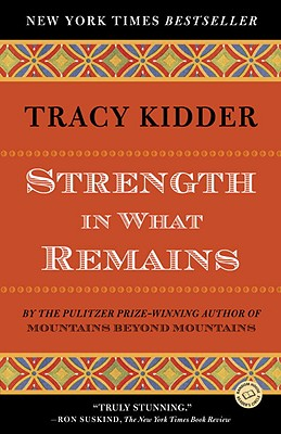 Strength in What Remains (Random House Reader's Circle), Kidder, Tracy