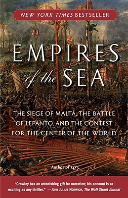 Empires of the Sea: The Siege of Malta, the Battle of Lepanto, and the Contest for the Center of the World, Roger Crowley
