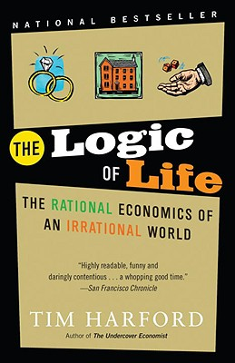 Image for Logic of Life: The Rational Economics of an Irrational World