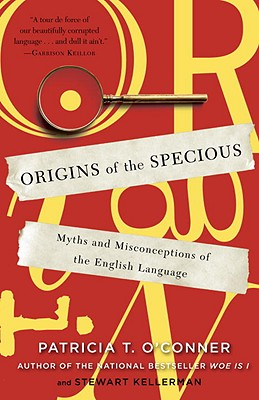 Image for Origins of the Specious: Myths and Misconceptions of the English Language