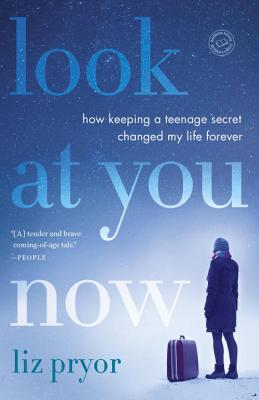 Look at You Now: How Keeping a Teenage Secret Changed My Life Forever, Pryor, Liz