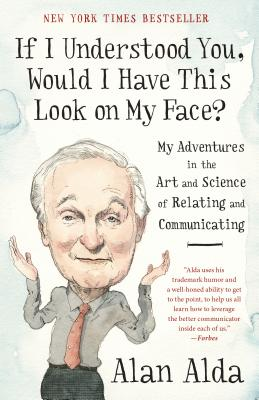 Image for If I Understood You, Would I Have This Look on My Face?: My Adventures in the Art and Science of Relating and Communicating