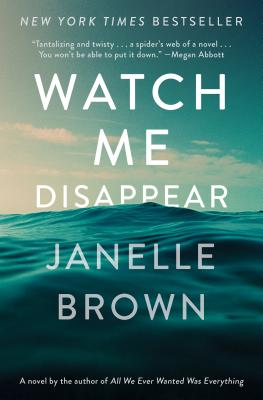Watch Me Disappear: A Novel, Janelle Brown