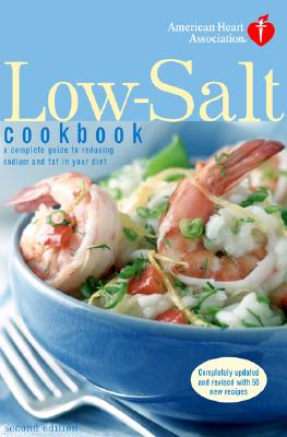 Image for American Heart Association Low-Salt Cookbook, Second Edition: A Complete Guide to Reducing Sodium and Fat in Your Diet American Heart Association
