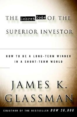 Image for The Secret Code of the Superior Investor: How to Be a Long-Term Winner in a Short-Term World
