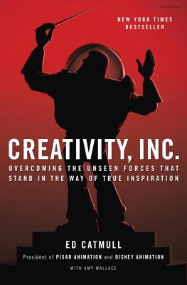 Creativity, Inc.: Overcoming the Unseen Forces That Stand in the Way of True Inspiration, Ed Catmull, Amy Wallace