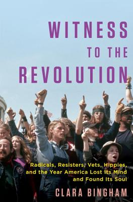 Image for Witness to the Revolution: Radicals, Resisters, Vets, Hippies, and the Year Amer