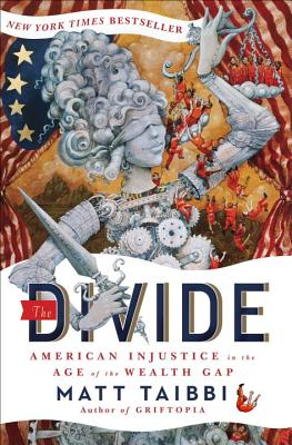 The Divide: American Injustice in the Age of the Wealth Gap, Taibbi, Matt