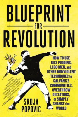 Image for Blueprint for Revolution: How to Use Rice Pudding, Lego Men, and Other Nonviolent Techniques to Galvanize Communities, Overthrow Dictators, or Simply Change the World