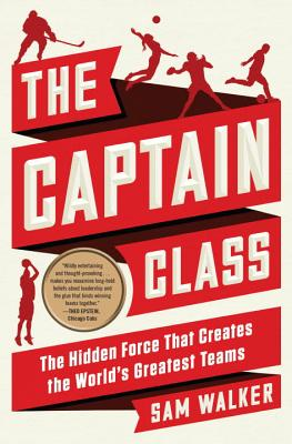 Image for The Captain Class: The Hidden Force That Creates the World's Greatest Teams