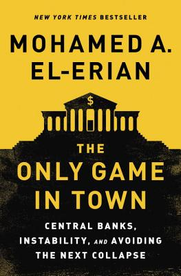 Image for Only Game in Town: Central Banks, Instability, and Avoiding the Next Collapse