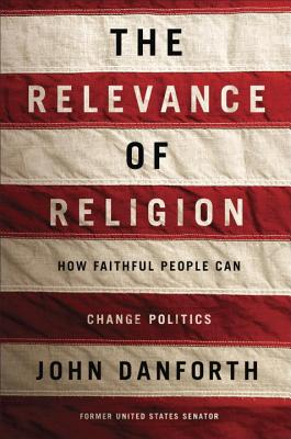Image for Relevance of Religion: How Faithful People Can Change Politics