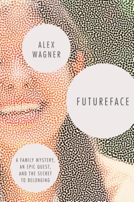 Image for Futureface: A Family Mystery, an Epic Quest, and the Secret to Belonging
