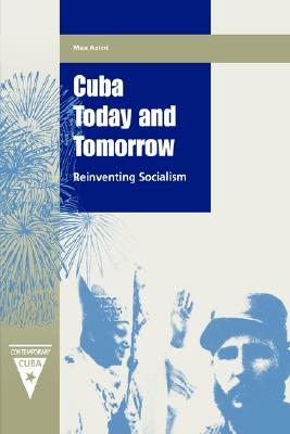 Image for Cuba Today and Tomorrow: Reinventing Socialism (Contemporary Cuba)