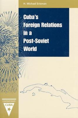 Cuba's Foreign Relations in a Post-Soviet World, Erisman, H. Michael