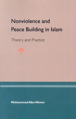 Nonviolence and Peace Building in Islam: Theory and Practice, Abu-Nimer, Mohammed