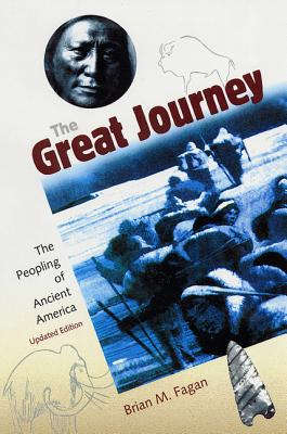 The Great Journey: The Peopling of Ancient America, Fagan, Brian M.