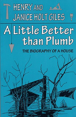 Image for A Little Better than Plumb: The Biography of a House
