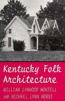 Kentucky Folk Architecture, Montell & Morse