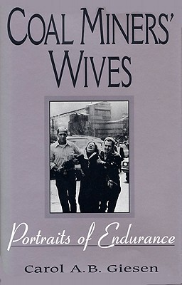 COAL MINERS' WIVES: Portraits of Endurance, Carol A.B. Giesen