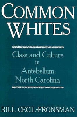 Image for Common Whites: Class and Culture in Antebellum North Carolina