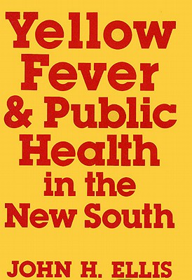 Image for YELLOW FEVER AND PUBLIC HEALTH IN THE NEW SOUTH