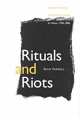 Image for Rituals and Riots: Sectarian Violence and Political Culture in Ulster, 1784-1886