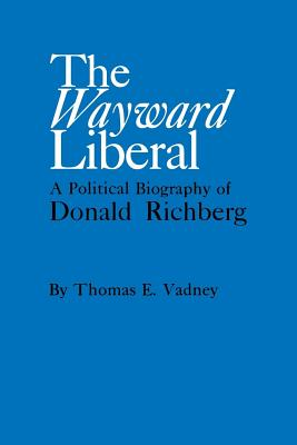 The Wayward Liberal: A Political Biography of Donald Richberg, Vadney, Thomas E.